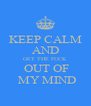 KEEP CALM AND GET THE FUCK  OUT OF  MY MIND - Personalised Poster A4 size