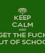 KEEP CALM AND GET THE FUCK OUT OF SCHOOL - Personalised Poster A4 size