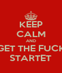 KEEP CALM AND GET THE FUCK STARTET - Personalised Poster A4 size