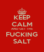KEEP CALM AND GET THE FUCKING SALT - Personalised Poster A4 size