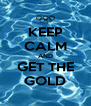 KEEP CALM AND GET THE GOLD - Personalised Poster A4 size