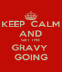 KEEP  CALM AND GET THE GRAVY  GOING - Personalised Poster A4 size