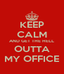KEEP CALM AND GET THE HELL OUTTA MY OFFICE - Personalised Poster A4 size