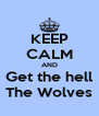 KEEP CALM AND Get the hell The Wolves - Personalised Poster A4 size