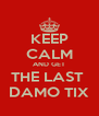 KEEP CALM AND GET THE LAST  DAMO TIX - Personalised Poster A4 size