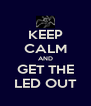 KEEP CALM AND GET THE LED OUT - Personalised Poster A4 size