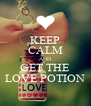 KEEP CALM AND GET THE LOVE POTION - Personalised Poster A4 size