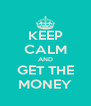 KEEP CALM AND GET THE MONEY - Personalised Poster A4 size