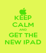KEEP CALM AND GET THE NEW IPAD - Personalised Poster A4 size