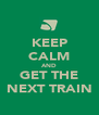 KEEP CALM AND GET THE NEXT TRAIN - Personalised Poster A4 size