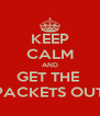 KEEP CALM AND GET THE  PACKETS OUT - Personalised Poster A4 size