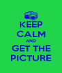 KEEP CALM AND GET THE PICTURE - Personalised Poster A4 size