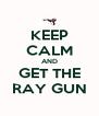 KEEP CALM AND GET THE RAY GUN - Personalised Poster A4 size