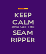 KEEP CALM AND GET THE SEAM RIPPER - Personalised Poster A4 size
