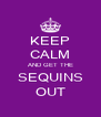 KEEP CALM AND GET THE SEQUINS OUT - Personalised Poster A4 size