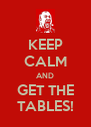 KEEP CALM AND GET THE TABLES! - Personalised Poster A4 size
