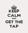 KEEP CALM AND GET THE TAP - Personalised Poster A4 size
