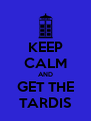 KEEP CALM AND GET THE TARDIS - Personalised Poster A4 size