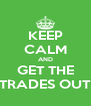 KEEP CALM AND GET THE TRADES OUT - Personalised Poster A4 size