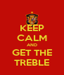 KEEP CALM AND GET THE TREBLE - Personalised Poster A4 size