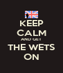 KEEP CALM AND GET THE WETS ON - Personalised Poster A4 size