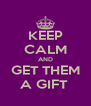 KEEP CALM AND GET THEM A GIFT  - Personalised Poster A4 size