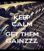 KEEP CALM AND GET THEM GAINZZZ - Personalised Poster A4 size