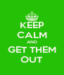 KEEP CALM AND GET THEM OUT - Personalised Poster A4 size