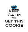 KEEP CALM AND GET THIS COOKIE - Personalised Poster A4 size