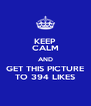 KEEP CALM AND GET THIS PICTURE TO 394 LIKES - Personalised Poster A4 size