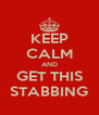 KEEP CALM AND GET THIS STABBING - Personalised Poster A4 size