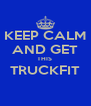 KEEP CALM AND GET THIS  TRUCKFIT  - Personalised Poster A4 size