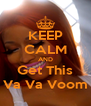 KEEP CALM AND Get This Va Va Voom - Personalised Poster A4 size