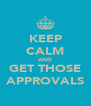 KEEP CALM AND GET THOSE APPROVALS - Personalised Poster A4 size