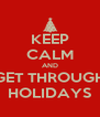 KEEP CALM AND GET THROUGH HOLIDAYS - Personalised Poster A4 size