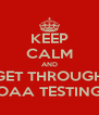 KEEP CALM AND GET THROUGH OAA TESTING - Personalised Poster A4 size