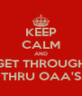 KEEP CALM AND GET THROUGH THRU OAA'S - Personalised Poster A4 size
