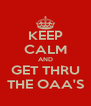 KEEP CALM AND GET THRU THE OAA'S - Personalised Poster A4 size