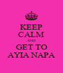 KEEP CALM AND GET TO AYIA NAPA - Personalised Poster A4 size