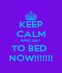 KEEP CALM AND GET TO BED  NOW!!!!!!! - Personalised Poster A4 size