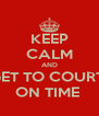 KEEP CALM AND GET TO COURT  ON TIME  - Personalised Poster A4 size
