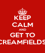 KEEP CALM AND GET TO CREAMFIELDS! - Personalised Poster A4 size