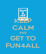 KEEP CALM AND GET TO FUN4ALL - Personalised Poster A4 size