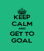 KEEP CALM AND GET TO GOAL - Personalised Poster A4 size