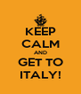 KEEP CALM AND GET TO ITALY! - Personalised Poster A4 size