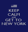 KEEP CALM AND GET TO  NEW YORK - Personalised Poster A4 size