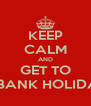 KEEP CALM AND GET TO QUIDS INN - BANK HOLIDAY WEEKEND - Personalised Poster A4 size