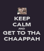KEEP CALM AND GET TO THA CHAAPPAH - Personalised Poster A4 size