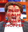 KEEP CALM AND Get to the CHOPPER  - Personalised Poster A4 size