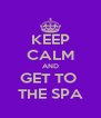 KEEP CALM AND GET TO  THE SPA - Personalised Poster A4 size